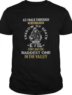 As i walk through the valley of the shadow of death evil for i am the baddest one in the valley shi