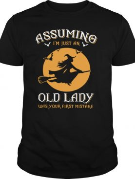 Assuming Im Just An Old Lady Was Your First Mistake Witch Halloween shirt