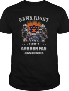 Auburn Tigers Damn Right I Am A Auburn Fan Now And Forever shirt
