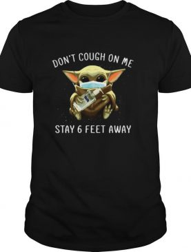 Baby Yoda Face Mask Don't Cough On Me Stay 6 Feet Away shirt