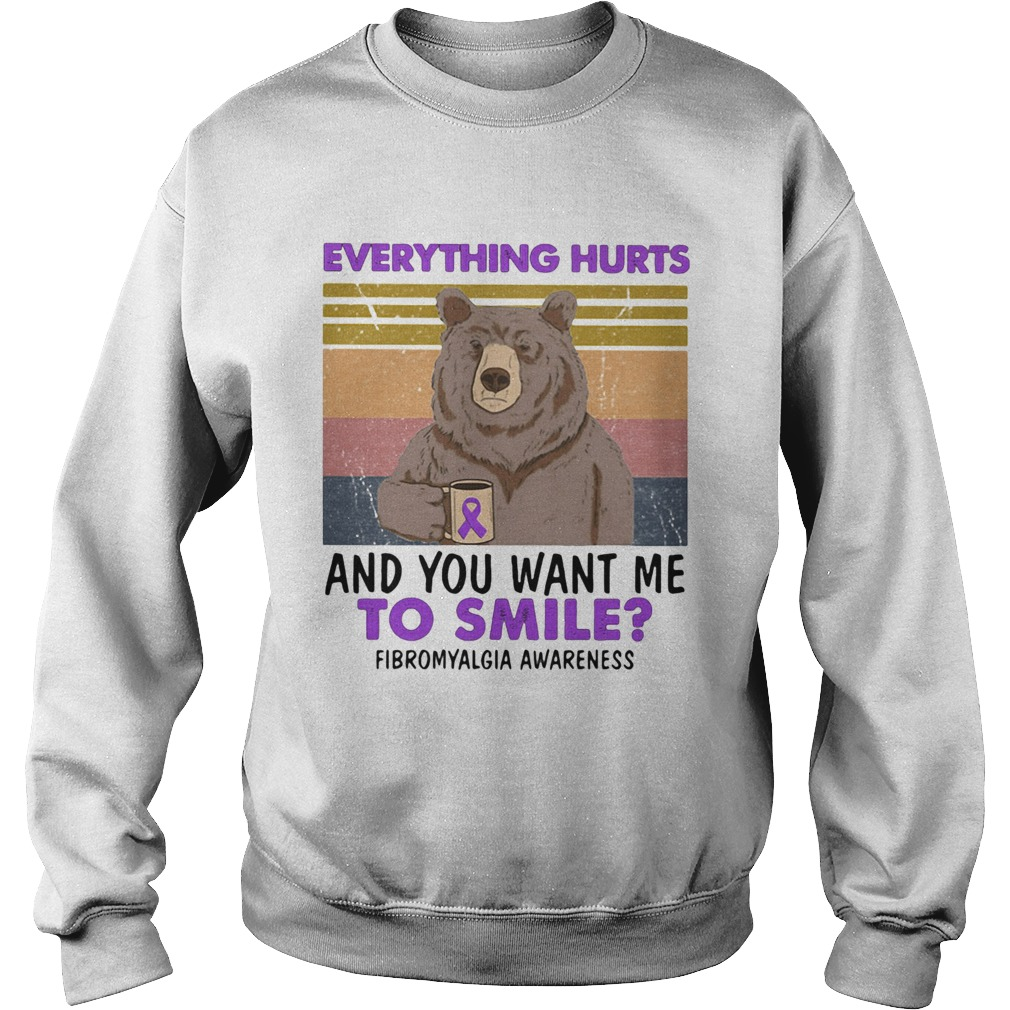 Bear Everything hurts and you want me to smile Fibromyalgia Awareness Vintage retro  Sweatshirt