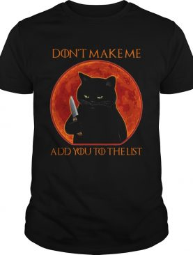 Black Cat Dont Make Me Add You To The List shirt