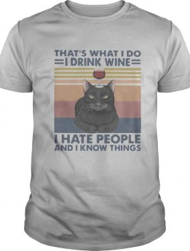 Black Cat That's What I Do I Drink Wine I Hate People And I Know Things Vintage shirt