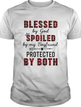 Blessed By God Spoiled By My Boyfriend Protected By Both shirt