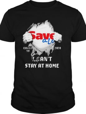 Blood inside save a lot covid 19 2020 i can't stay at home shirt