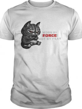 Cat Worn By Force Not By Fear shirt