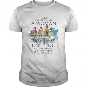 Chickens Never underestimate a woman who loves knitting and was born in august  Unisex
