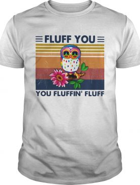 Colorful Owl Fluff You You Fluffin Fluff Vintage Retro shirt