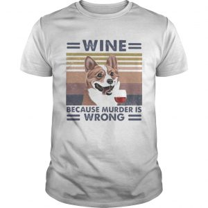 Corgi wine because murder is wrong vintage retro  Unisex