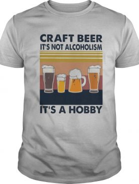 Craft beer it's not alcoholism it's a hobby vintage retro shirt