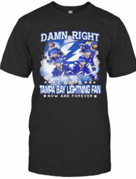 Damn Right I Am A Tampa Bay Lightning Fan Now And Forever Stars T-Shirt