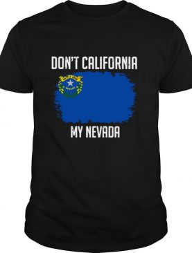 Don't California My Nevada Flag shirt