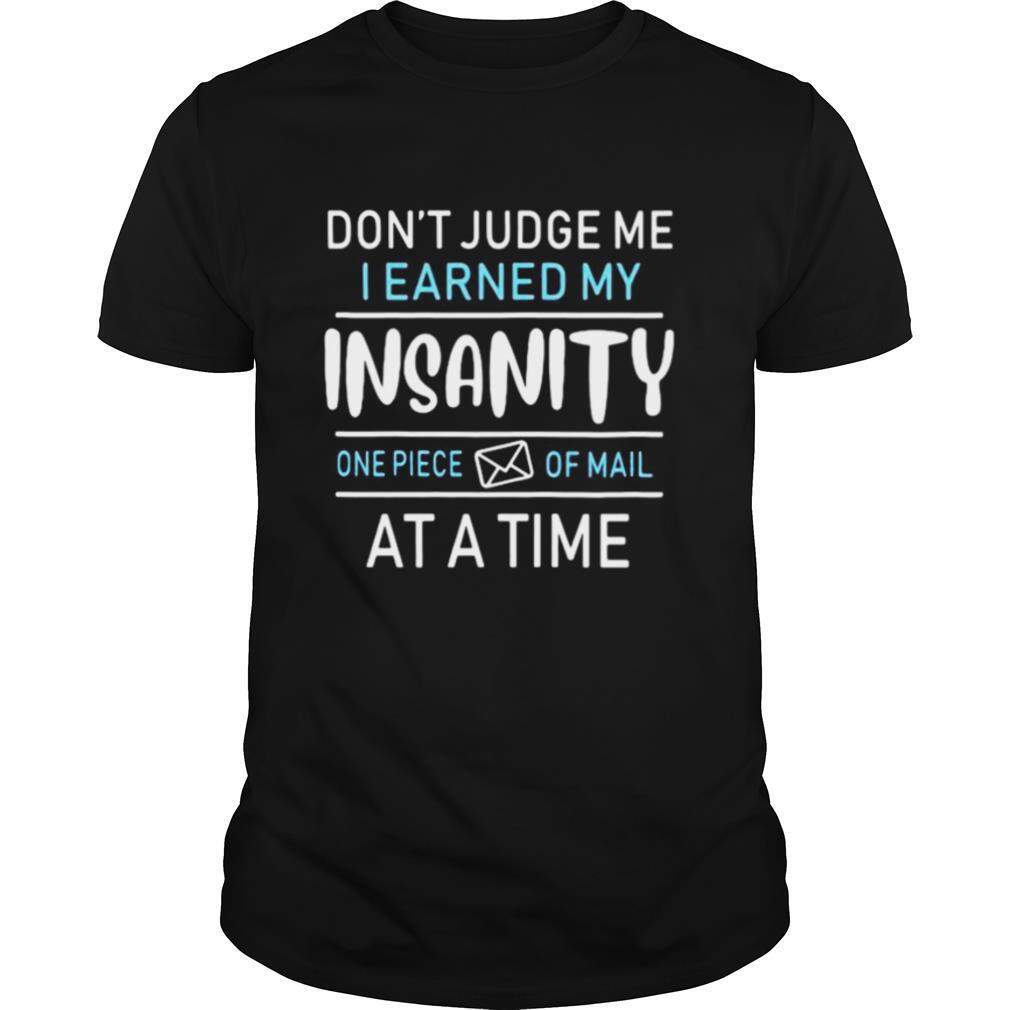Don't judge me i earned my insanity one piece of mail at a time shirt0