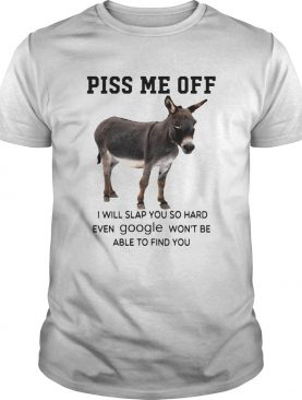 Donkey Piss Me Off I Will Slap You So Hard Even Google Wont Be Able To Find You shirt