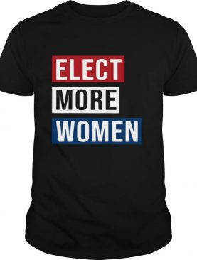 Elect More Woment shirt