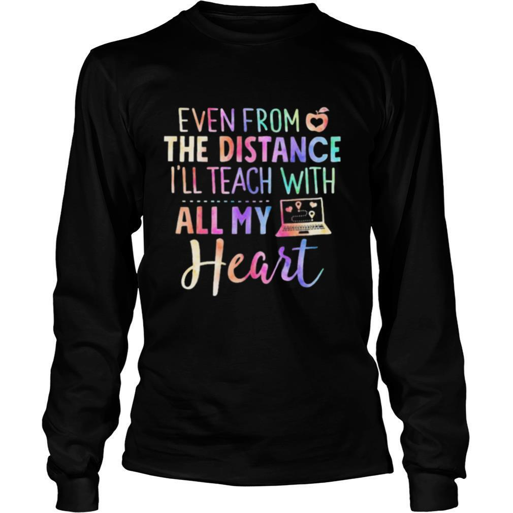 Even From The Distance I'll Teach With All My Heart Colors shirt
