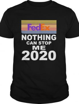 Fedex nothing can stop me 2020 vintage retro shirt