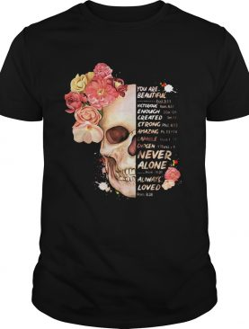 Flower you are beautiful victorious enough created strong amazing never alone always loved shirt