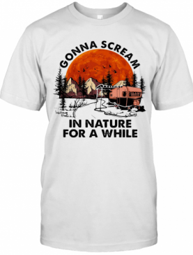 Gonna Scream In Nature For A While Camping Sunset T-Shirt