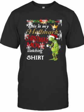 Grinch This Is My Hallmark Christmas Movie Watching T-Shirt