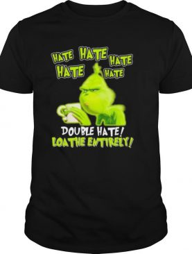 Grinch drinking coffee double hate loathe entirely shirt