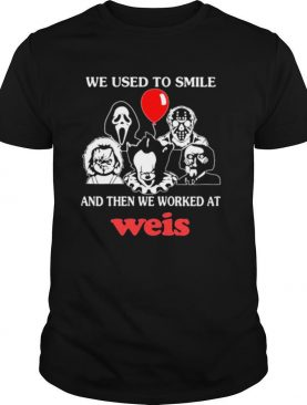 Halloween horror characters we used to smile and then we worked at weis shirt