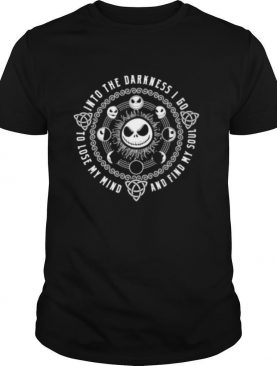 Halloween jack skellington into the darkness i go to lose my mind and find my soul shirt