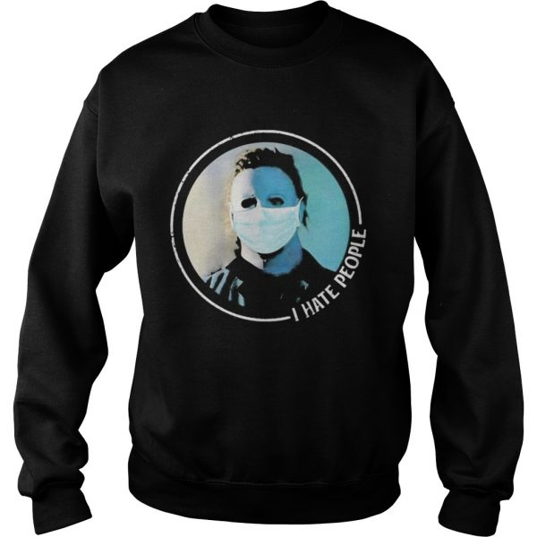 Halloween michael myers mask i hate people  Sweatshirt