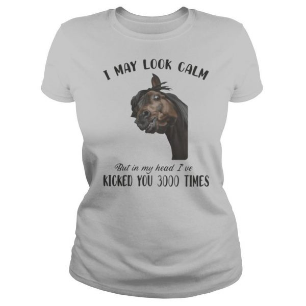 Horse i may look calm but in my head i've kicked you 3000 times shirt