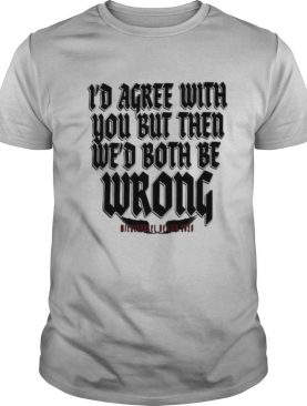I'd agree with you but then we'd both be wrong 2020 shirt