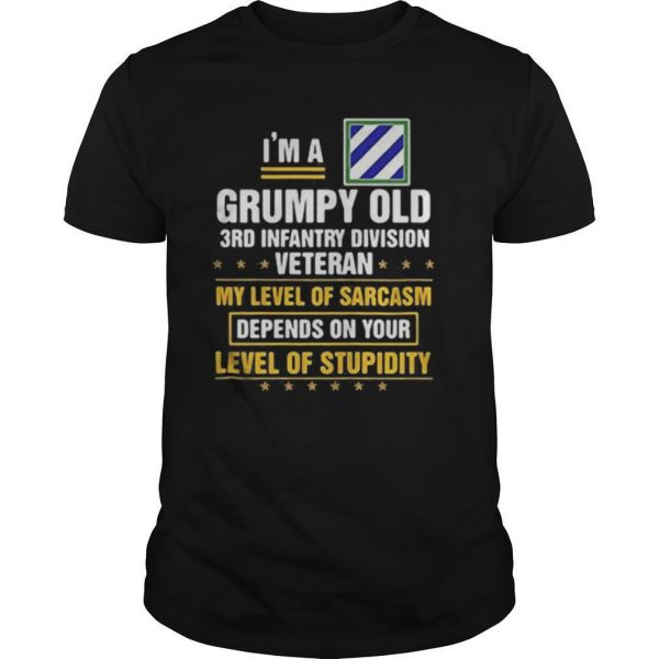 I'm a grumpy old 3rd infantry division veteran me level of sarcasm depends on your level of stupidity shirt