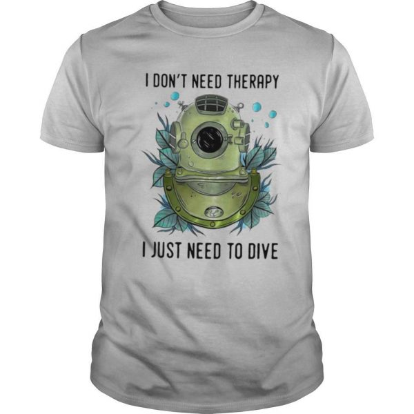 I Dont Need Therapy I Just Need To Drive shirt