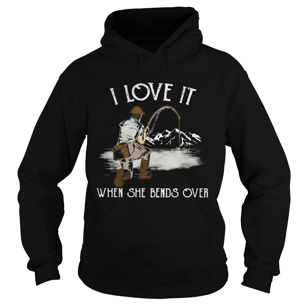 I LOVE IT WHEN SHE BANDS OVER FISHING MOUTAIN  Hoodie