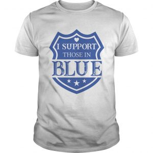 I Support Those In Blue Shield  Unisex