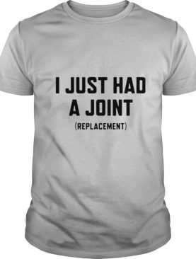 I just had a joint replacement shirt