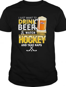 I just want to drink beer and watch hockey and take naps shirt