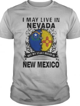 I may live in nevada but my story began in new mexico shirt