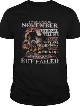 I was born in November my scars tell me a story they are reminders of times when life tried to brea