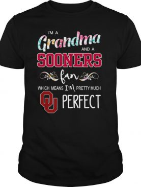 Im A Grandma And A Sooners Fan Which Means Im Pretty Much Perfect shirt