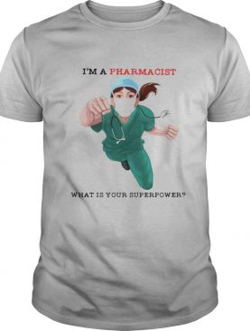 Im A Pharmacist What Is Your Superpower shirt