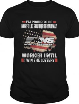 Im proud to be norfolk southern railway worker until i win the lottery shirt