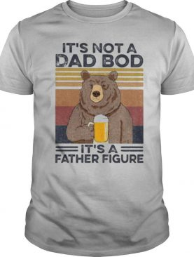 It's Not A Dad Bod It's A Father Figure Bear Drinking Beer Vintage Retro shirt