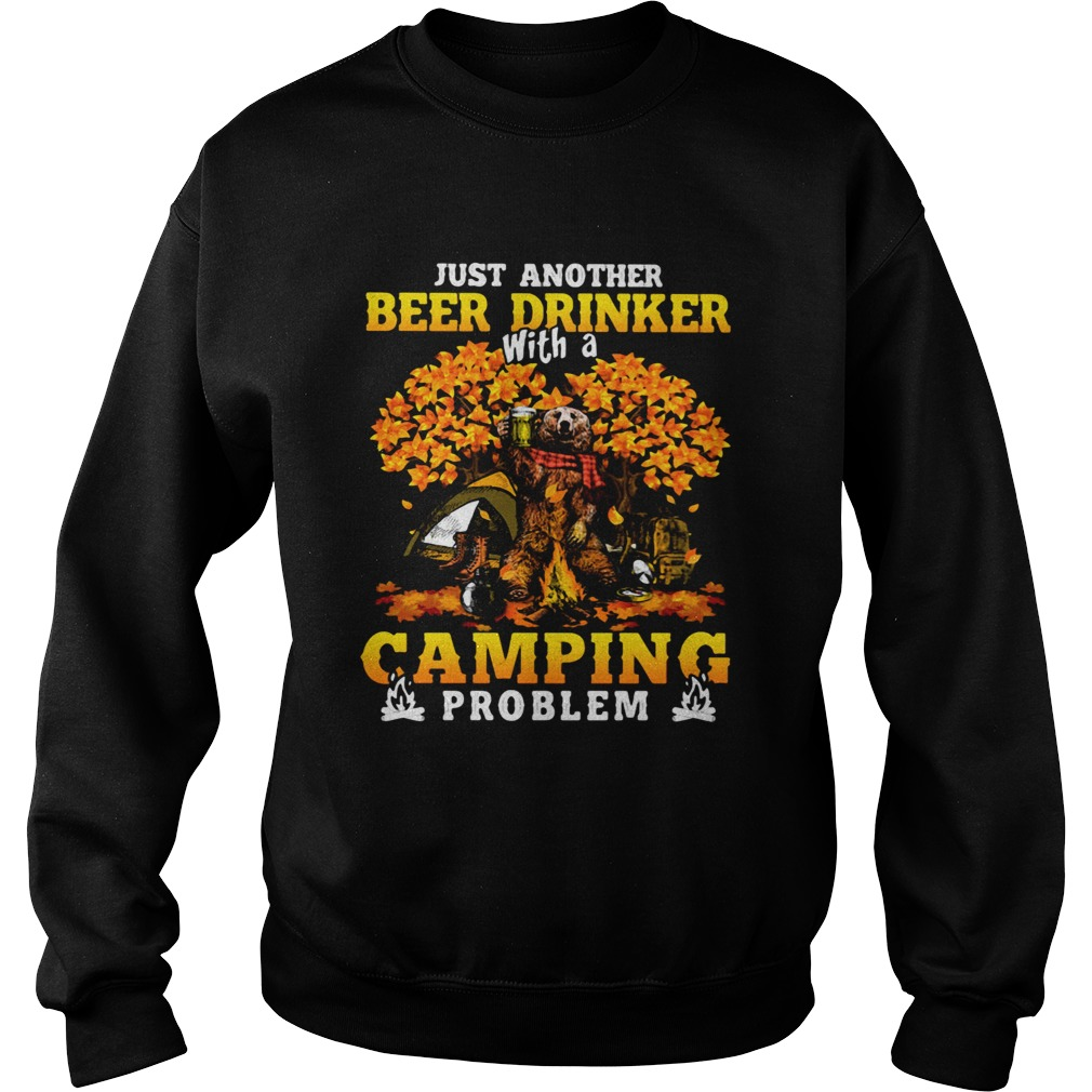 JUST ANOTHER BEER DRINKER WITH A CAMPING PROBLEM BEER CAMPING AUTUMN  Sweatshirt