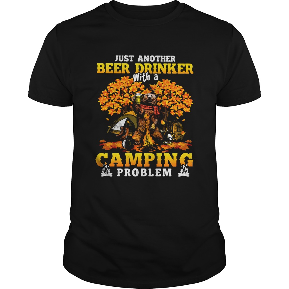 JUST ANOTHER BEER DRINKER WITH A CAMPING PROBLEM BEER CAMPING AUTUMN  Unisex