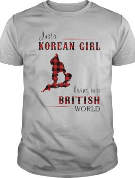 Just A Korean Girl Living In A British World shirt