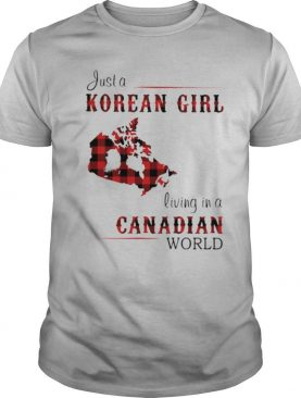 Just A Korean Girl Living In A Canadian World shirt