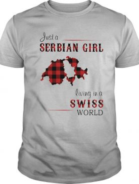 Just A Serbian Girl Living In A Swiss World shirt