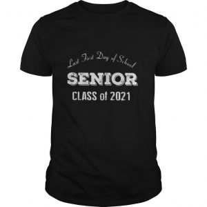 Last first day of school senior class of 2021 shirt