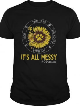 Life The Cats The house My hair It's all messy #catmom sunflower shirt