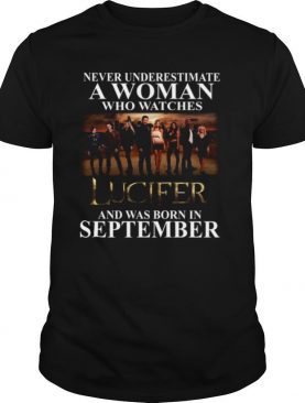 Lucifer Never Underestimate A Woman Who Watches And Was Born In September shirt